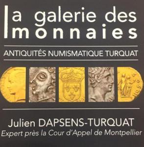 ANTIQUITÉS NUMISMATIQUE TURQUAT - LA GALERIE DES MONNAIES Julien DAPSENS-TURQUAT Expert près la Cour d'Appel - Achat et vente d'antiquités - Montpellier